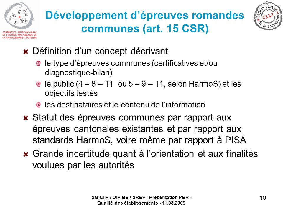 SG CIIP / DIP BE / SREP - Présentation PER - Qualité des établissements - 11.03.2009 19 Développement dépreuves romandes communes (art.