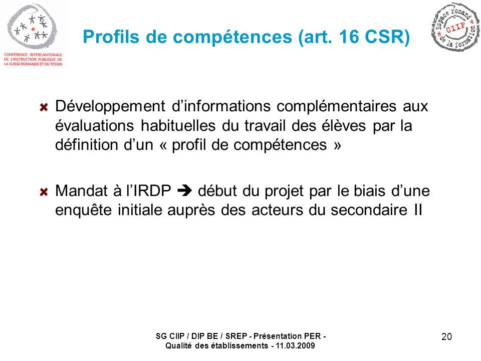SG CIIP / DIP BE / SREP - Présentation PER - Qualité des établissements - 11.03.2009 20 Profils de compétences (art. 16 CSR) Développement dinformatio