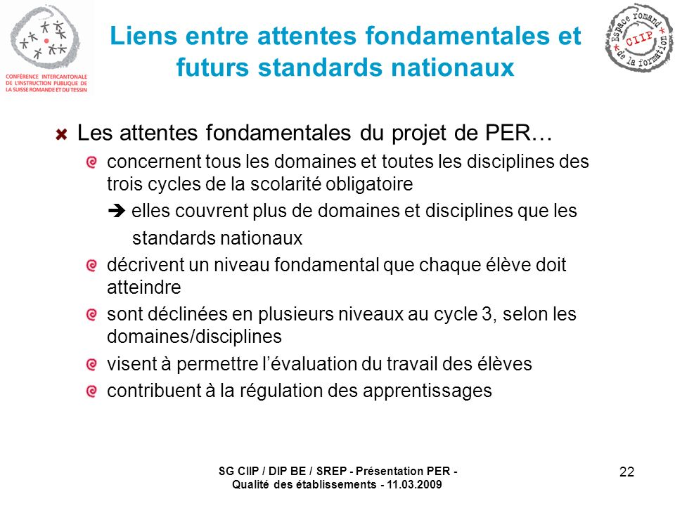 SG CIIP / DIP BE / SREP - Présentation PER - Qualité des établissements - 11.03.2009 22 Liens entre attentes fondamentales et futurs standards nationa