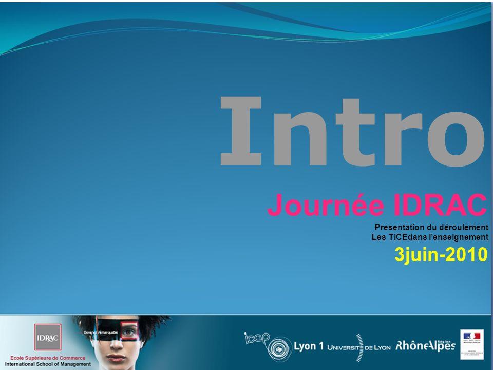 Intro Journée IDRAC Presentation du déroulement Les TICEdans lenseignement 3juin-2010