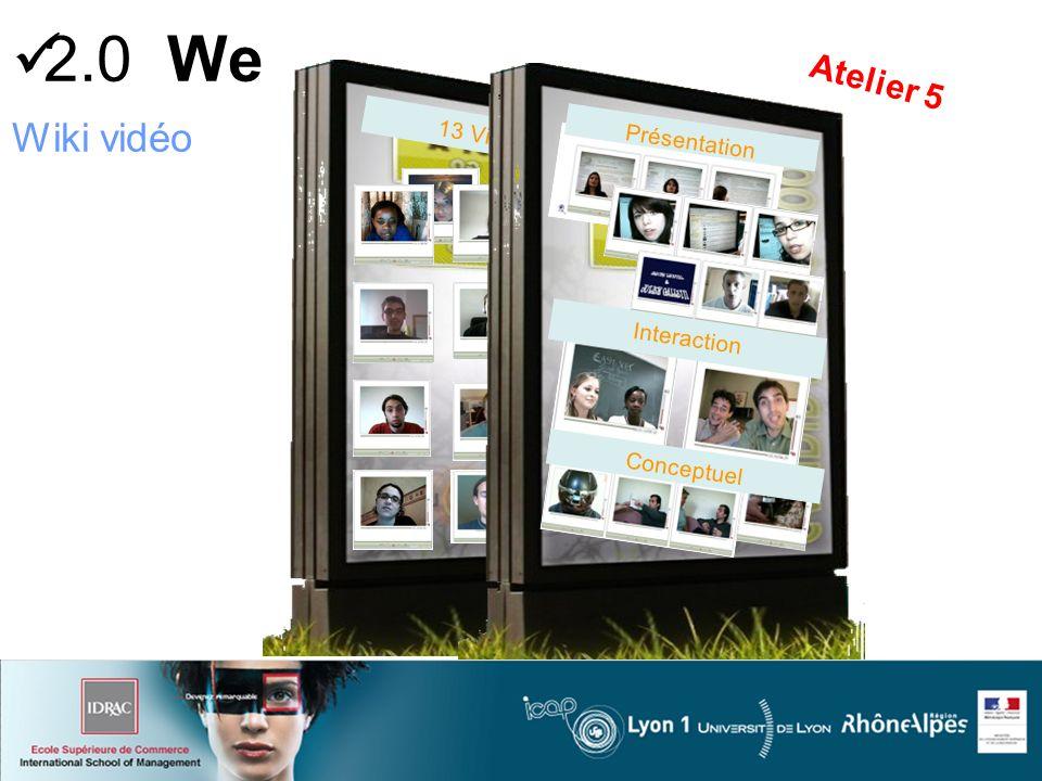 13 Vidéos2 Wiki vidéo Présentation Interaction Conceptuel Atelier 5