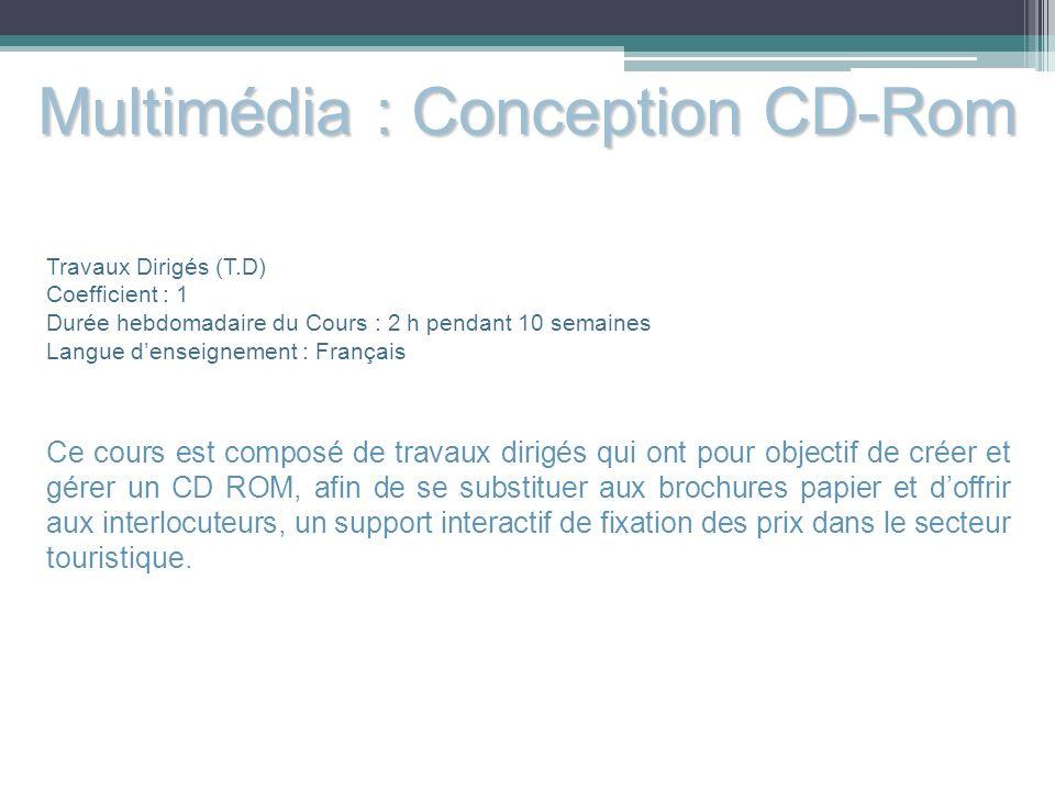 Multimédia : Conception CD-Rom Travaux Dirigés (T.D) Coefficient : 1 Durée hebdomadaire du Cours : 2 h pendant 10 semaines Langue denseignement : Fran