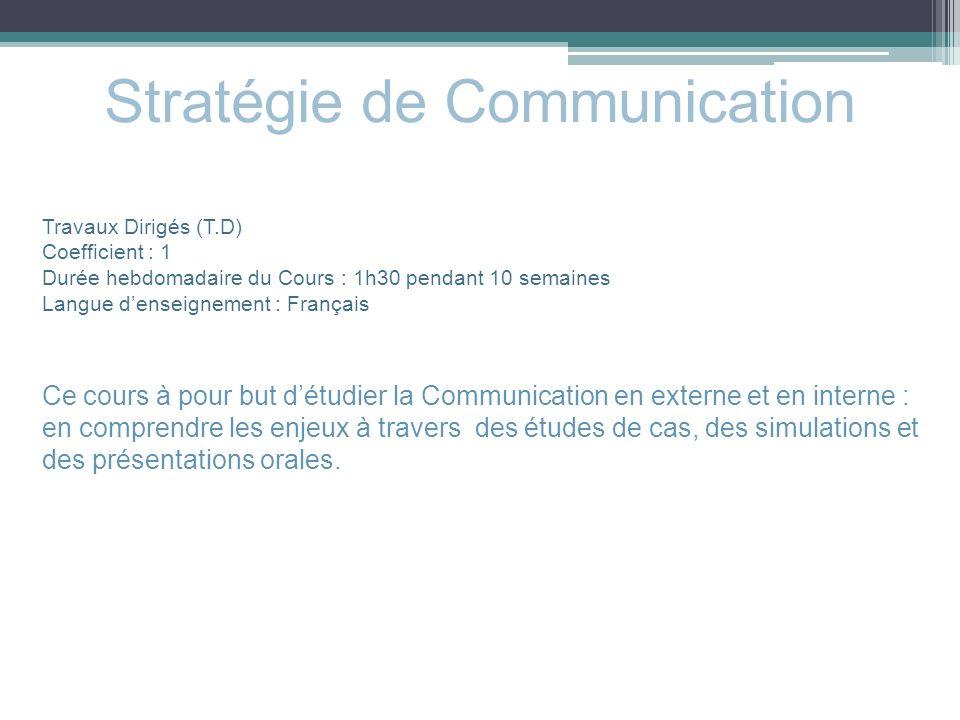 Stratégie de Communication Travaux Dirigés (T.D) Coefficient : 1 Durée hebdomadaire du Cours : 1h30 pendant 10 semaines Langue denseignement : Françai