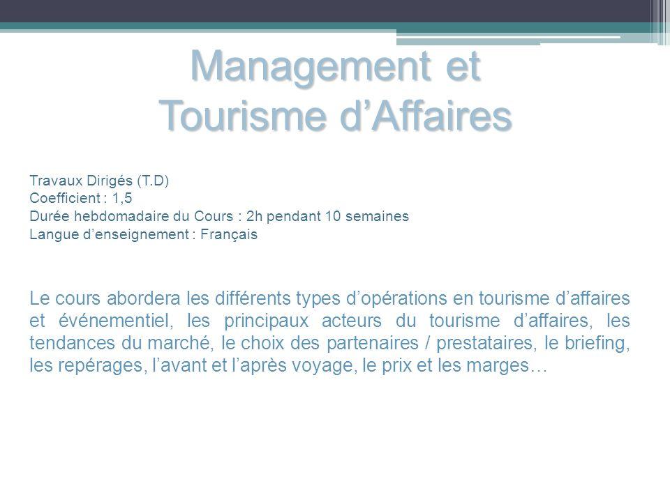 Management et Tourisme dAffaires Travaux Dirigés (T.D) Coefficient : 1,5 Durée hebdomadaire du Cours : 2h pendant 10 semaines Langue denseignement : F