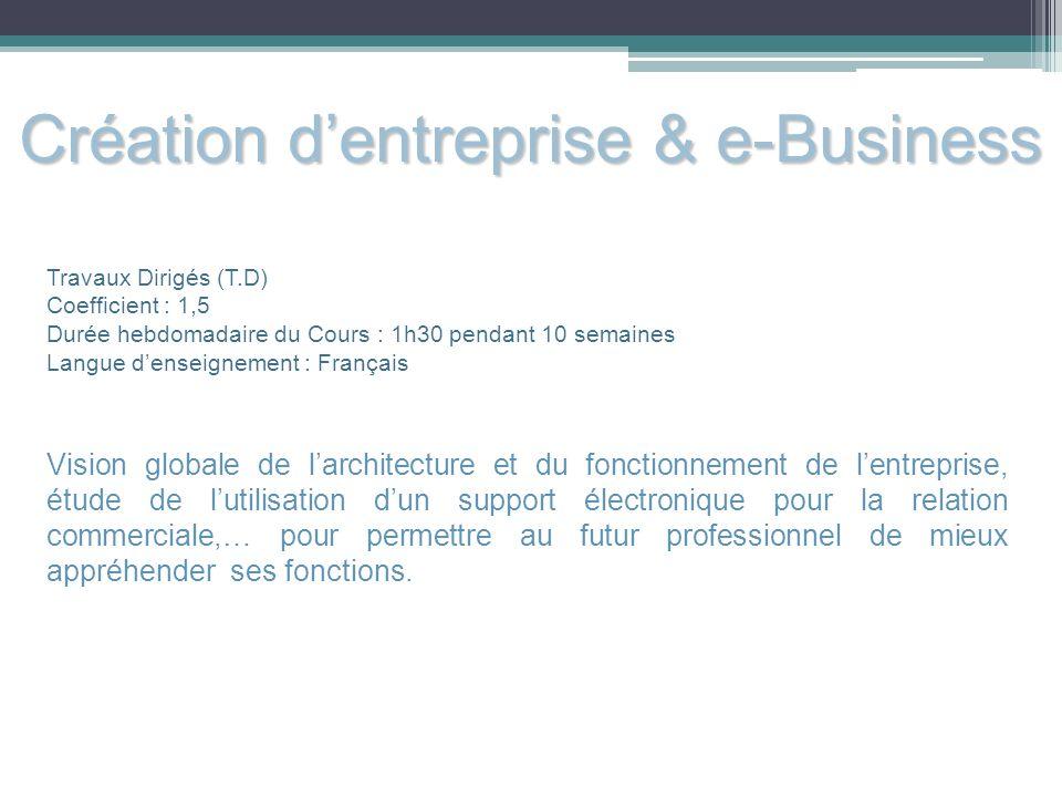 Création dentreprise & e-Business Travaux Dirigés (T.D) Coefficient : 1,5 Durée hebdomadaire du Cours : 1h30 pendant 10 semaines Langue denseignement