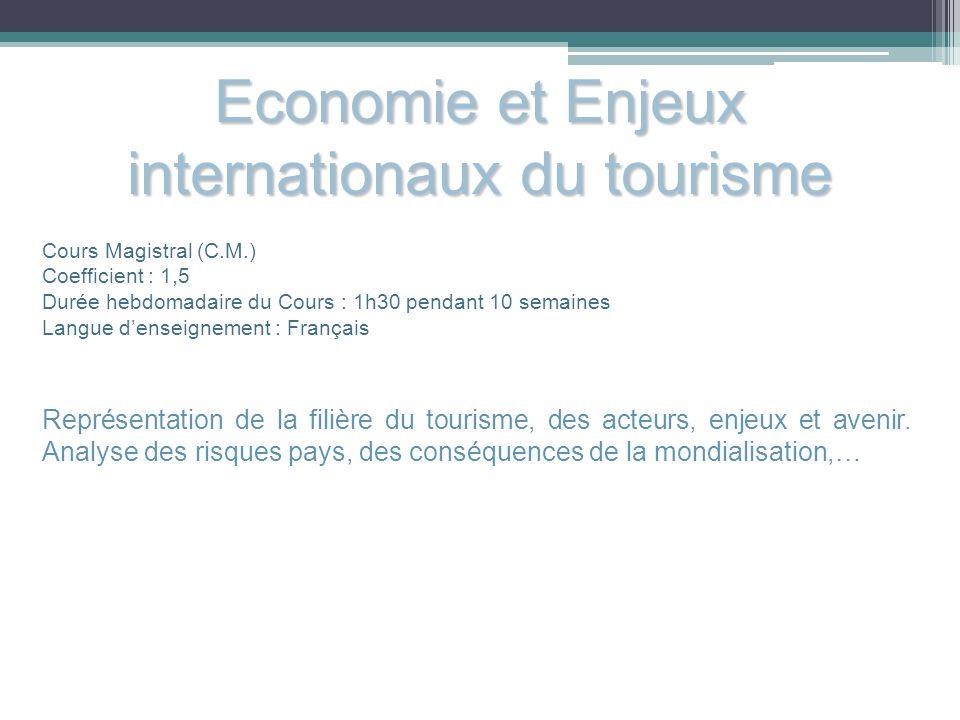 Economie et Enjeux internationaux du tourisme Cours Magistral (C.M.) Coefficient : 1,5 Durée hebdomadaire du Cours : 1h30 pendant 10 semaines Langue d