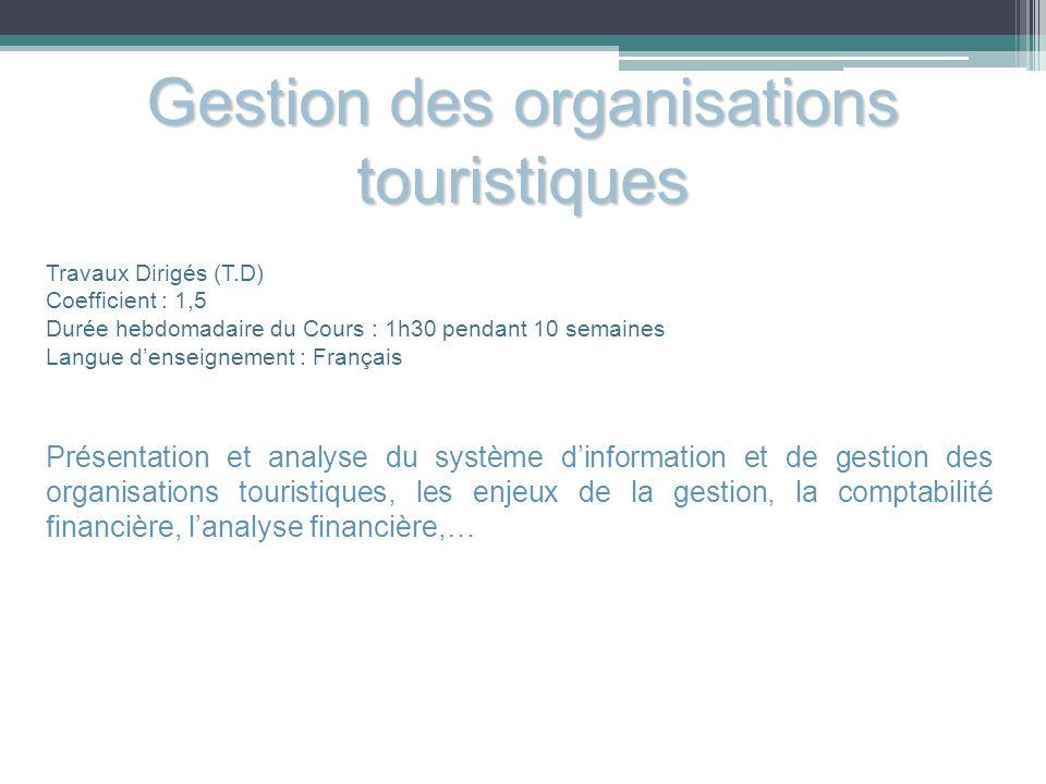 Gestion des organisations touristiques Travaux Dirigés (T.D) Coefficient : 1,5 Durée hebdomadaire du Cours : 1h30 pendant 10 semaines Langue denseigne