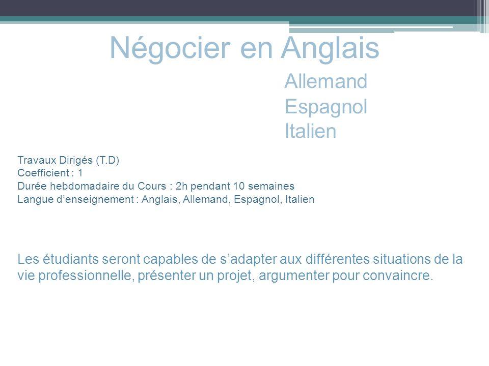 Travaux Dirigés (T.D) Coefficient : 1 Durée hebdomadaire du Cours : 2h pendant 10 semaines Langue denseignement : Anglais, Allemand, Espagnol, Italien