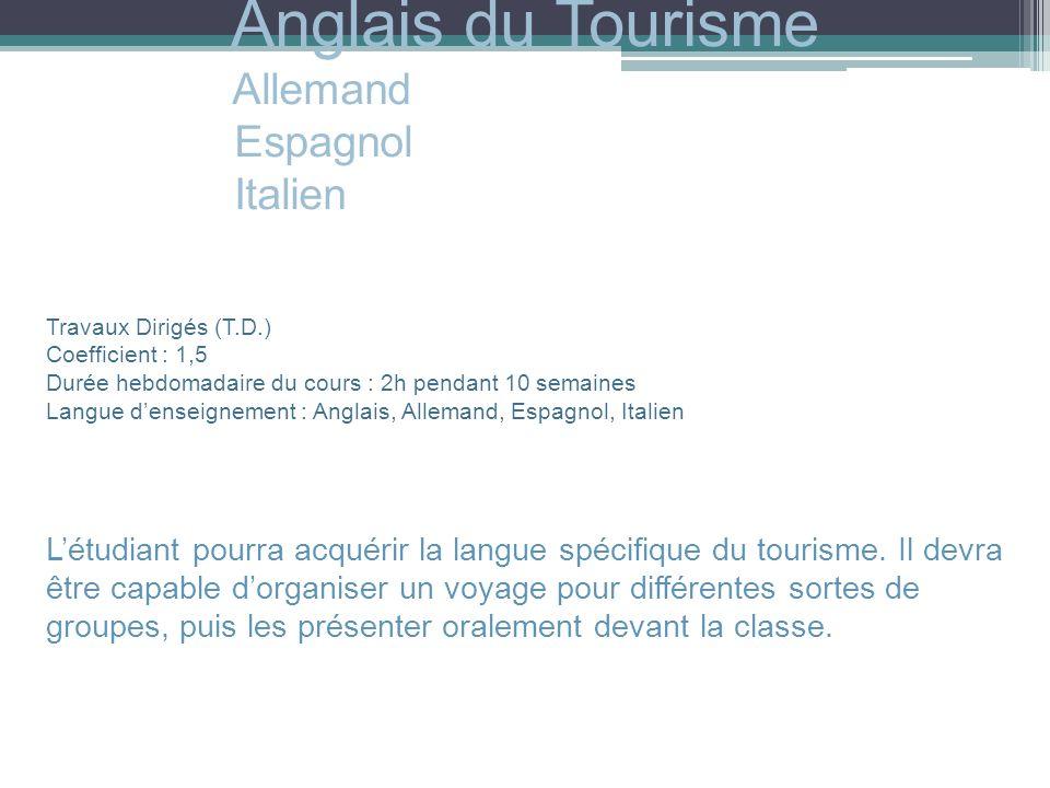 Anglais du Tourisme Allemand Espagnol Italien Travaux Dirigés (T.D.) Coefficient : 1,5 Durée hebdomadaire du cours : 2h pendant 10 semaines Langue den