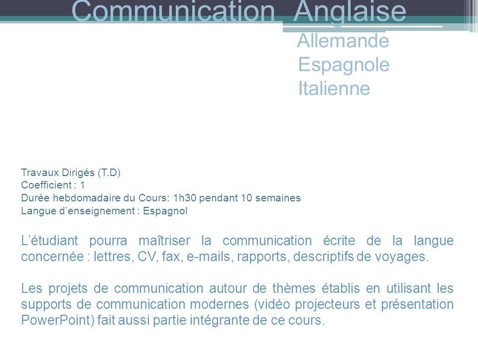 Communication Anglaise Allemande Espagnole Italienne Travaux Dirigés (T.D) Coefficient : 1 Durée hebdomadaire du Cours: 1h30 pendant 10 semaines Langu