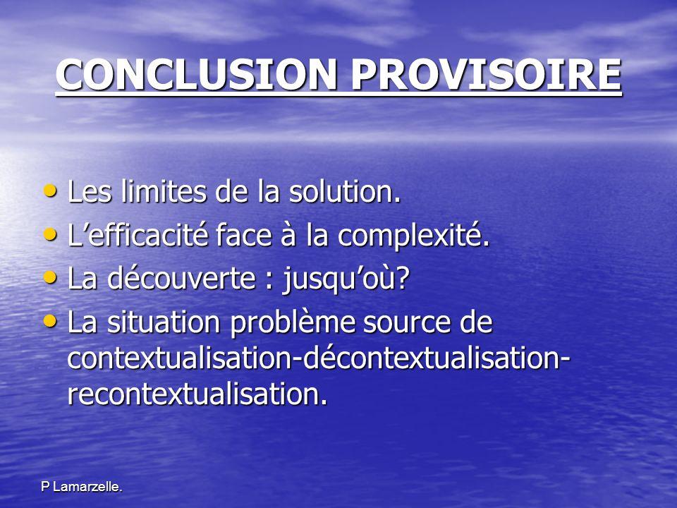 P Lamarzelle.CONCLUSION PROVISOIRE Les limites de la solution.