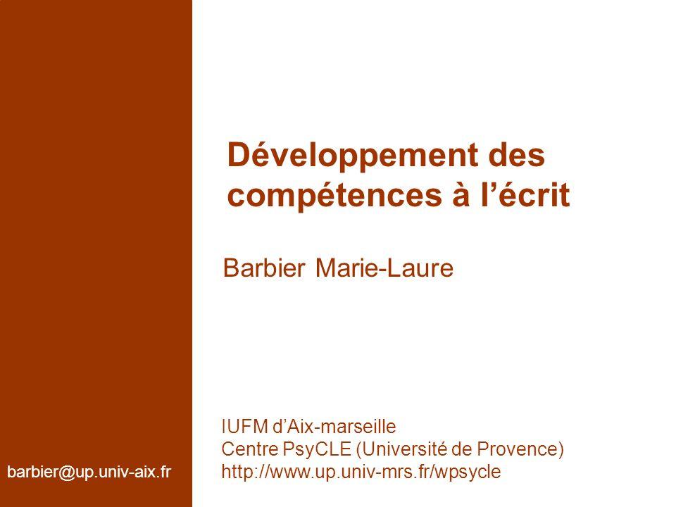 Développement des compétences à lécrit Barbier Marie-Laure barbier@up.univ-aix.fr IUFM dAix-marseille Centre PsyCLE (Université de Provence) http://ww