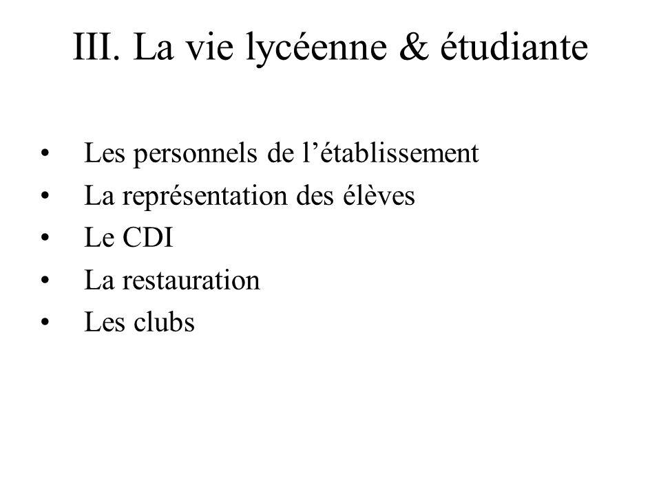 III. La vie lycéenne & étudiante Les personnels de létablissement La représentation des élèves Le CDI La restauration Les clubs
