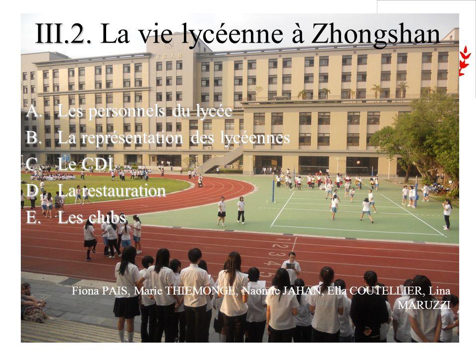 III.2. III.2. La vie lycéenne à Zhongshan A.Les personnels du lycée B.La représentation des lycéennes C.Le CDI D.La restauration E.Les clubs Fiona PAI