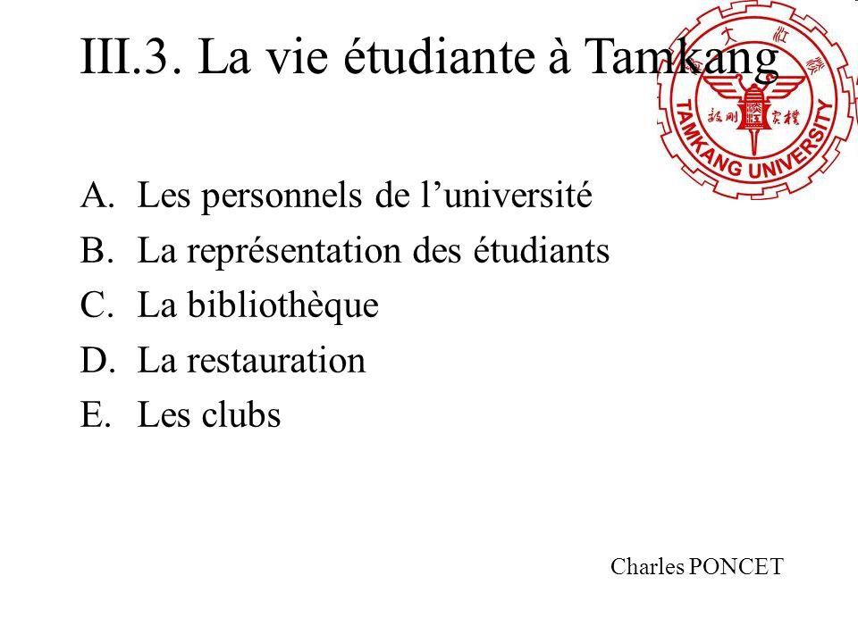 III.3. La vie étudiante à Tamkang A.Les personnels de luniversité B.La représentation des étudiants C.La bibliothèque D.La restauration E.Les clubs Ch