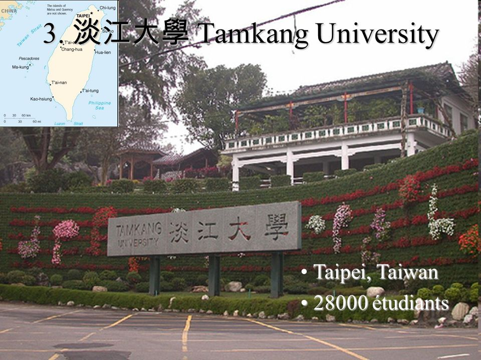 Taipei, Taiwan 28000 étudiants 28000 étudiants 3. Tamkang University