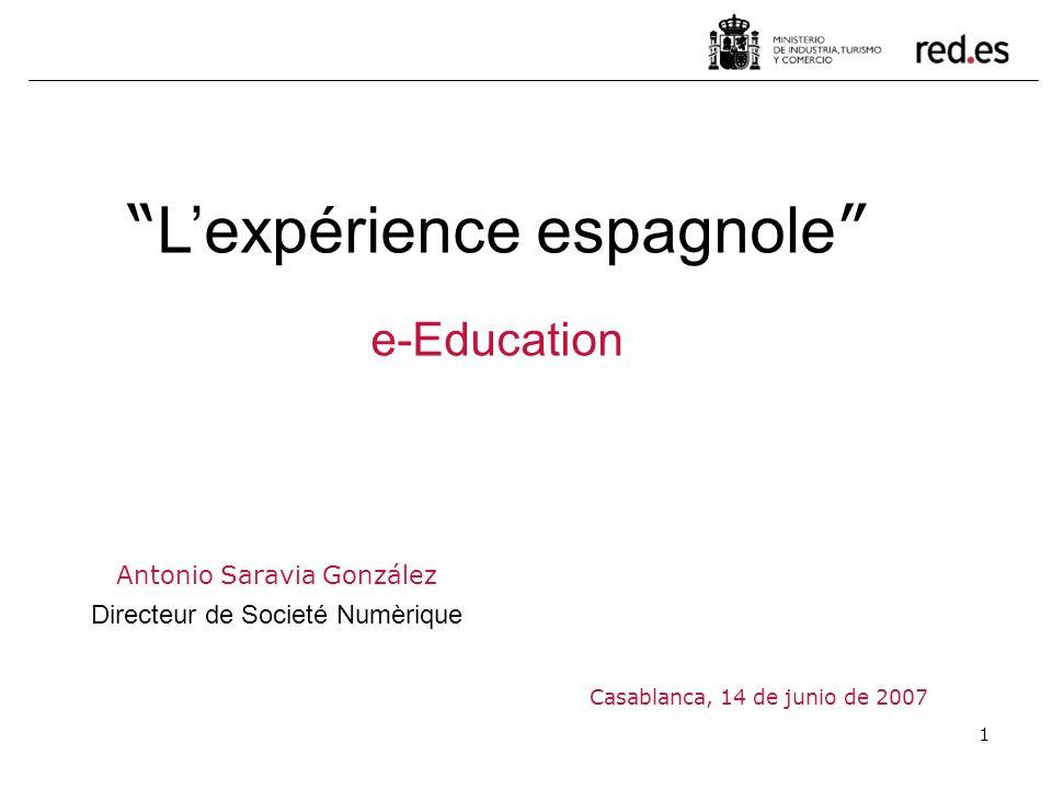 1 Antonio Saravia González Directeur de Societé Numèrique Casablanca, 14 de junio de 2007 Lexpérience espagnole e-Education