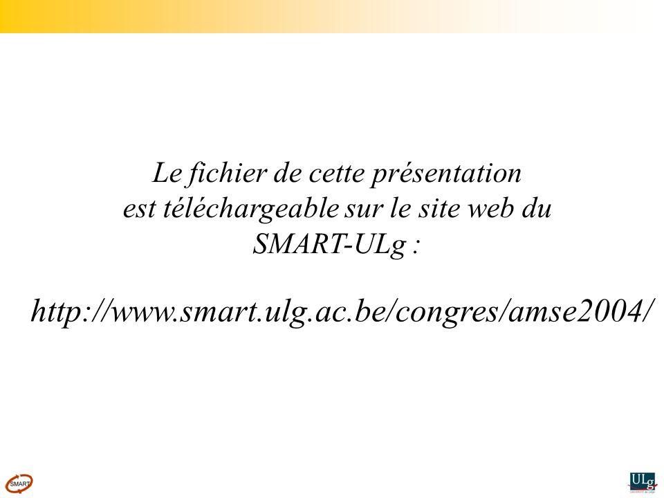 Le fichier de cette présentation est téléchargeable sur le site web du SMART-ULg : http://www.smart.ulg.ac.be/congres/amse2004/