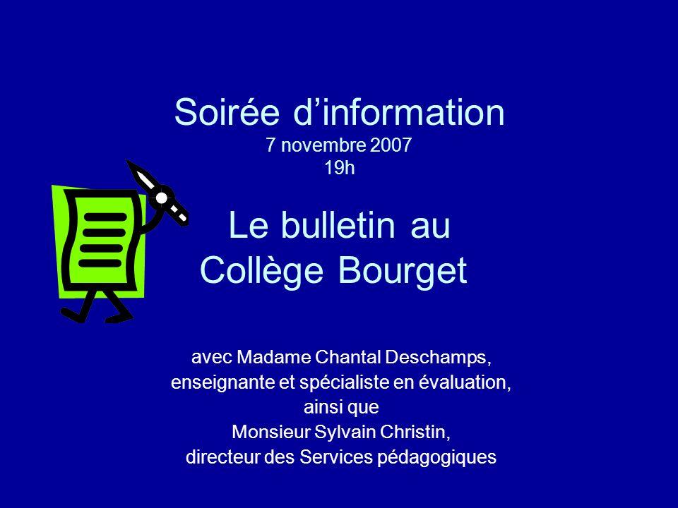 Soirée dinformation 7 novembre 2007 19h Le bulletin au Collège Bourget avec Madame Chantal Deschamps, enseignante et spécialiste en évaluation, ainsi