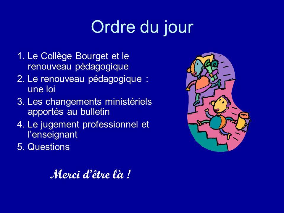 Ordre du jour 1. Le Collège Bourget et le renouveau pédagogique 2. Le renouveau pédagogique : une loi 3. Les changements ministériels apportés au bull