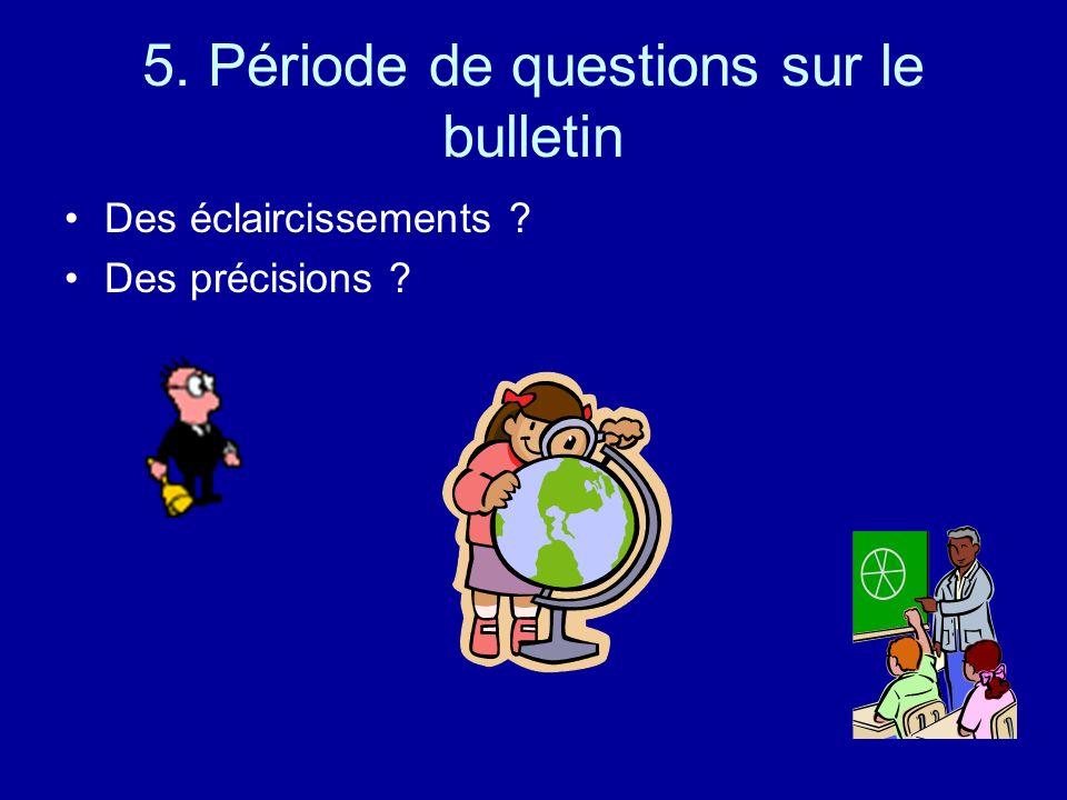 5. Période de questions sur le bulletin Des éclaircissements ? Des précisions ?