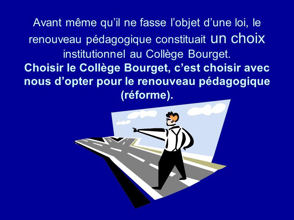 Avant même quil ne fasse lobjet dune loi, le renouveau pédagogique constituait un choix institutionnel au Collège Bourget. Choisir le Collège Bourget,