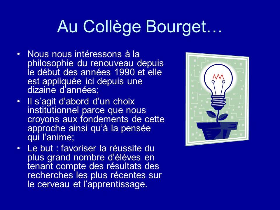 Au Collège Bourget… Nous nous intéressons à la philosophie du renouveau depuis le début des années 1990 et elle est appliquée ici depuis une dizaine d