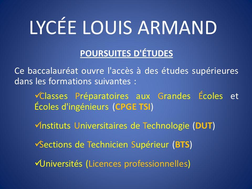 LYCÉE LOUIS ARMAND POURSUITES D'ÉTUDES Ce baccalauréat ouvre l'accès à des études supérieures dans les formations suivantes : Classes Préparatoires au