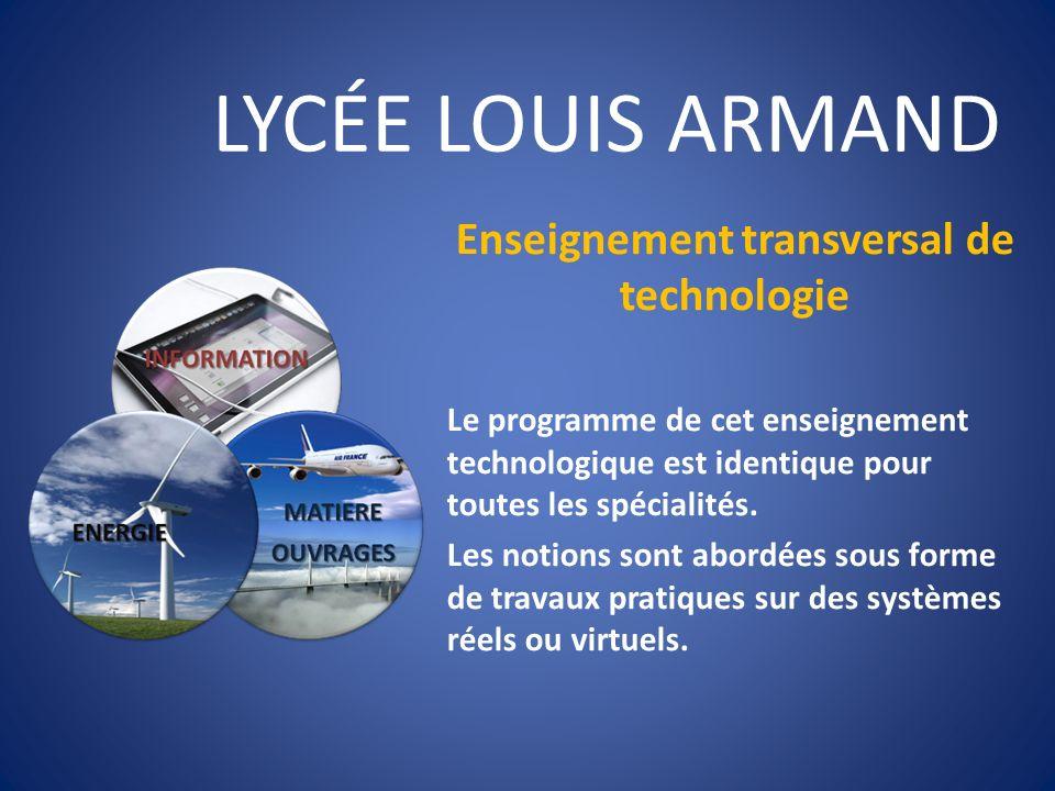 LYCÉE LOUIS ARMAND Enseignement transversal de technologie Le programme de cet enseignement technologique est identique pour toutes les spécialités. L