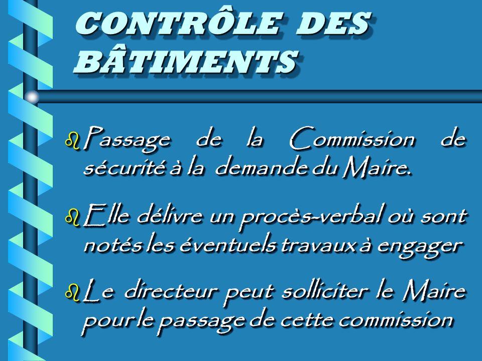 CONTRÔLE DES BÂTIMENTS CONTRÔLE DES BÂTIMENTS b Passage de la Commission de sécurité à la demande du Maire.