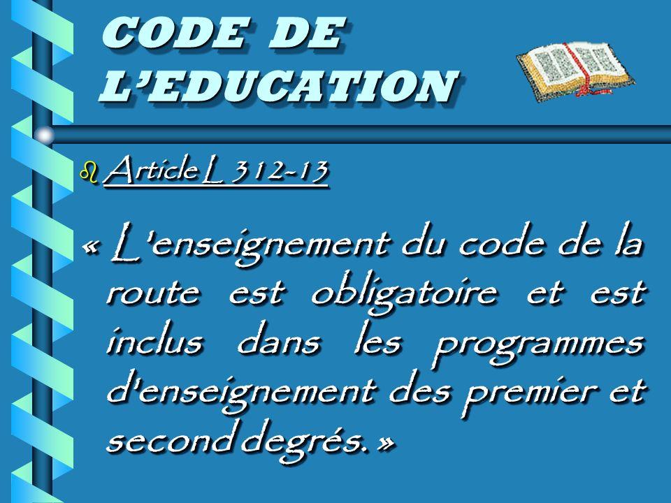 CODE DE LEDUCATION b Article L 312-13 « L enseignement du code de la route est obligatoire et est inclus dans les programmes d enseignement des premier et second degrés.
