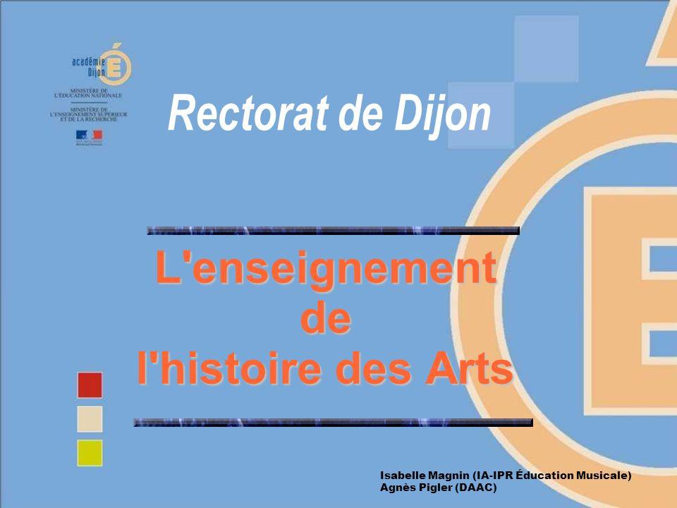 L'enseignement de l'histoire des Arts Isabelle Magnin (IA-IPR Éducation Musicale) Agnès Pigler (DAAC)