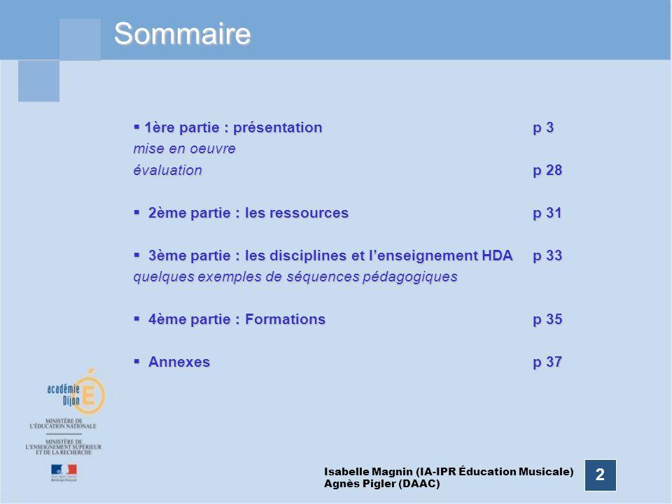 2Sommaire Isabelle Magnin (IA-IPR Éducation Musicale) Agnès Pigler (DAAC) 1ère partie : présentation 1ère partie : présentation mise en oeuvre évaluat