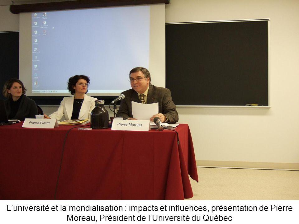 Luniversité et la mondialisation : impacts et influences, présentation de Pierre Moreau, Président de lUniversité du Québec