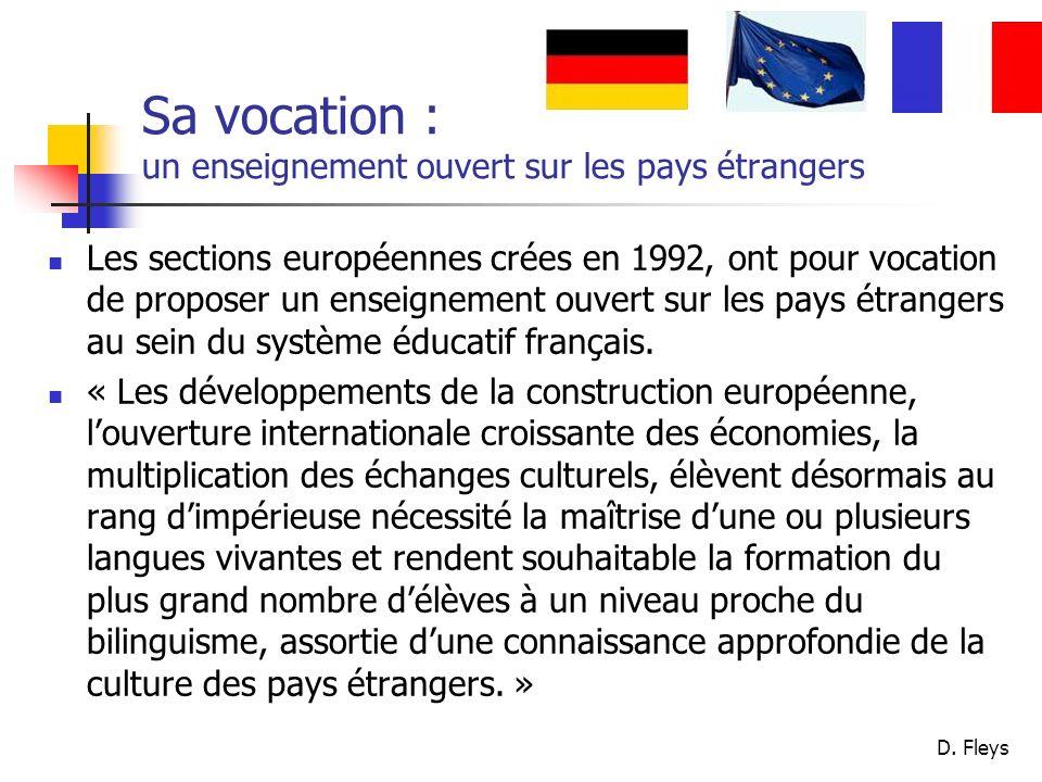 D. Fleys Sa vocation : un enseignement ouvert sur les pays étrangers Les sections européennes crées en 1992, ont pour vocation de proposer un enseigne