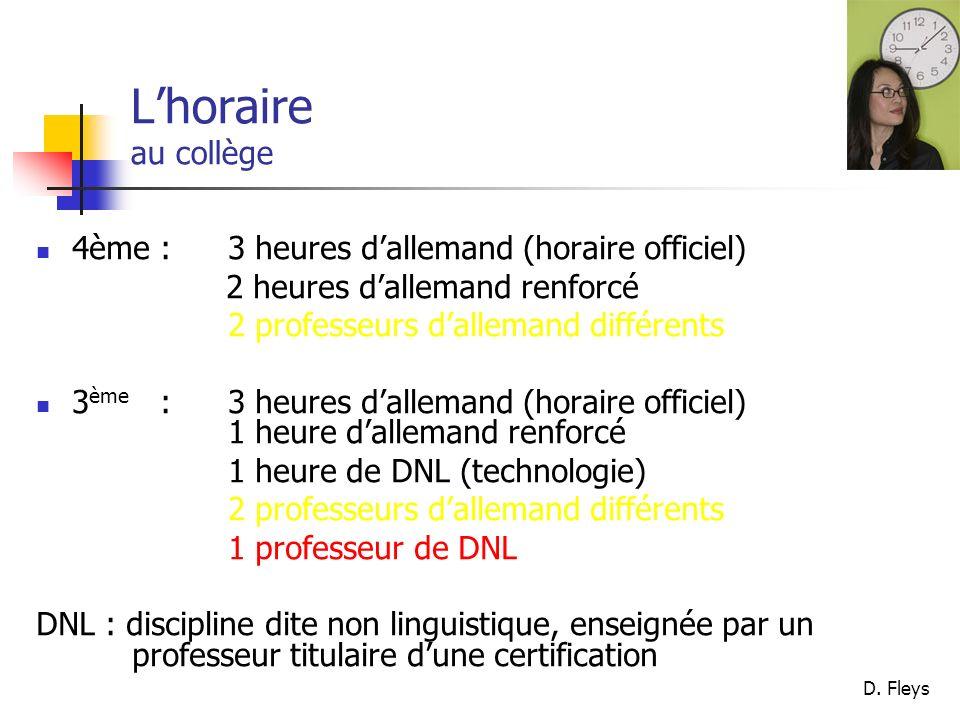 D. Fleys Lhoraire au collège 4ème : 3 heures dallemand (horaire officiel) 2 heures dallemand renforcé 2 professeurs dallemand différents 3 ème : 3 heu