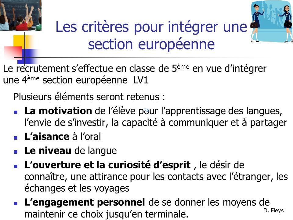 D. Fleys Les critères pour intégrer une section européenne Plusieurs éléments seront retenus : La motivation de lélève pour lapprentissage des langues