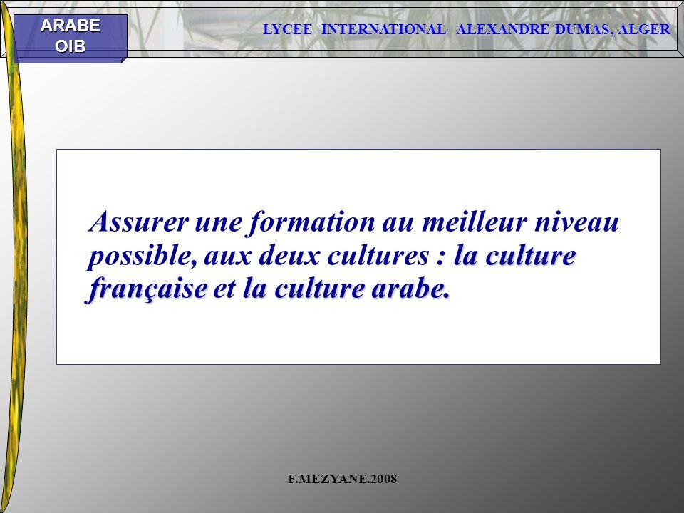 LYCEE INTERNATIONAL ALEXANDRE DUMAS, ALGER ARABEOIB F.MEZYANE.2008 la culture françaisela culture arabe. Assurer une formation au meilleur niveau poss