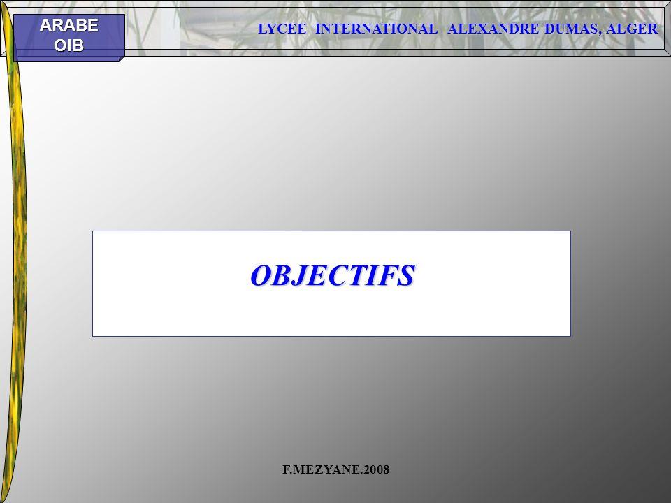 LYCEE INTERNATIONAL ALEXANDRE DUMAS, ALGER ARABEOIB F.MEZYANE.2008 OBJECTIFS