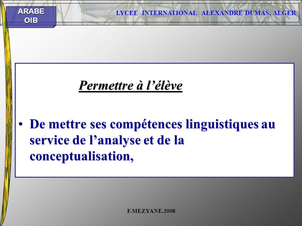 LYCEE INTERNATIONAL ALEXANDRE DUMAS, ALGER ARABEOIB F.MEZYANE.2008 Permettre à lélève De mettre ses compétences linguistiques au service de lanalyse e