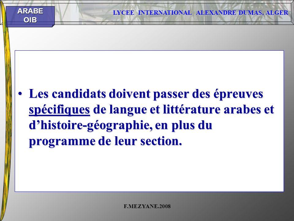 LYCEE INTERNATIONAL ALEXANDRE DUMAS, ALGER ARABEOIB F.MEZYANE.2008 Les candidats doivent passer des épreuves spécifiques de langue et littérature arab