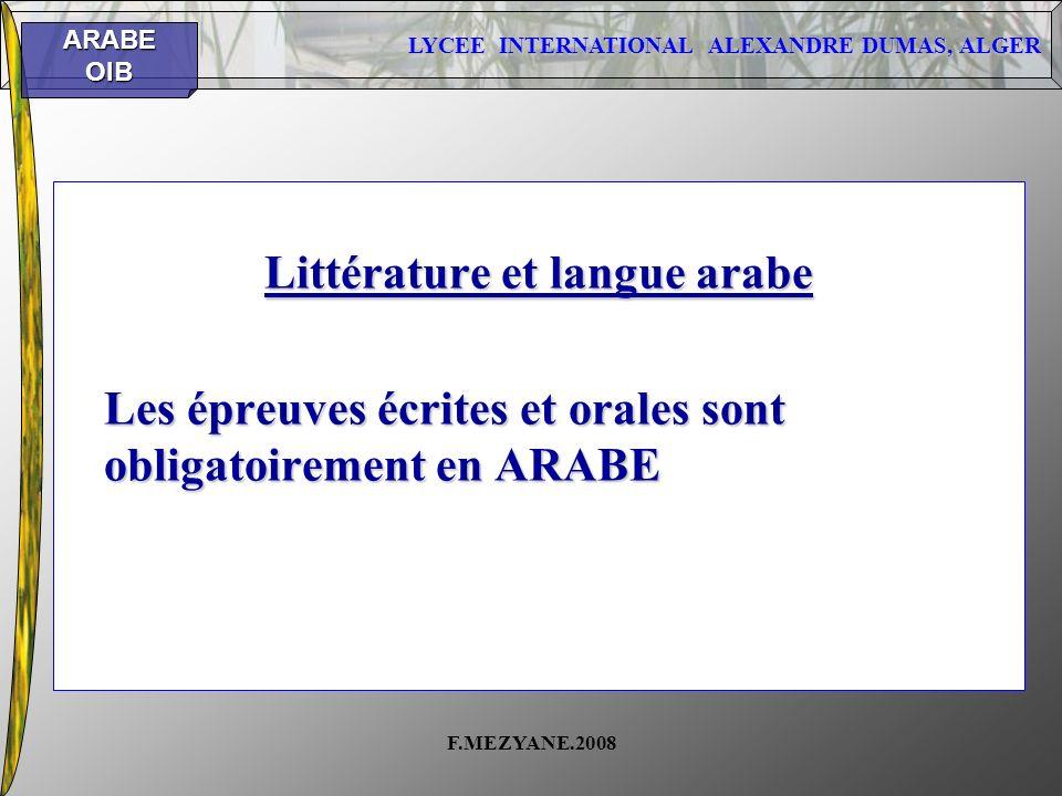 LYCEE INTERNATIONAL ALEXANDRE DUMAS, ALGER ARABEOIB F.MEZYANE.2008 Littérature et langue arabe Les épreuves écrites et orales sont obligatoirement en