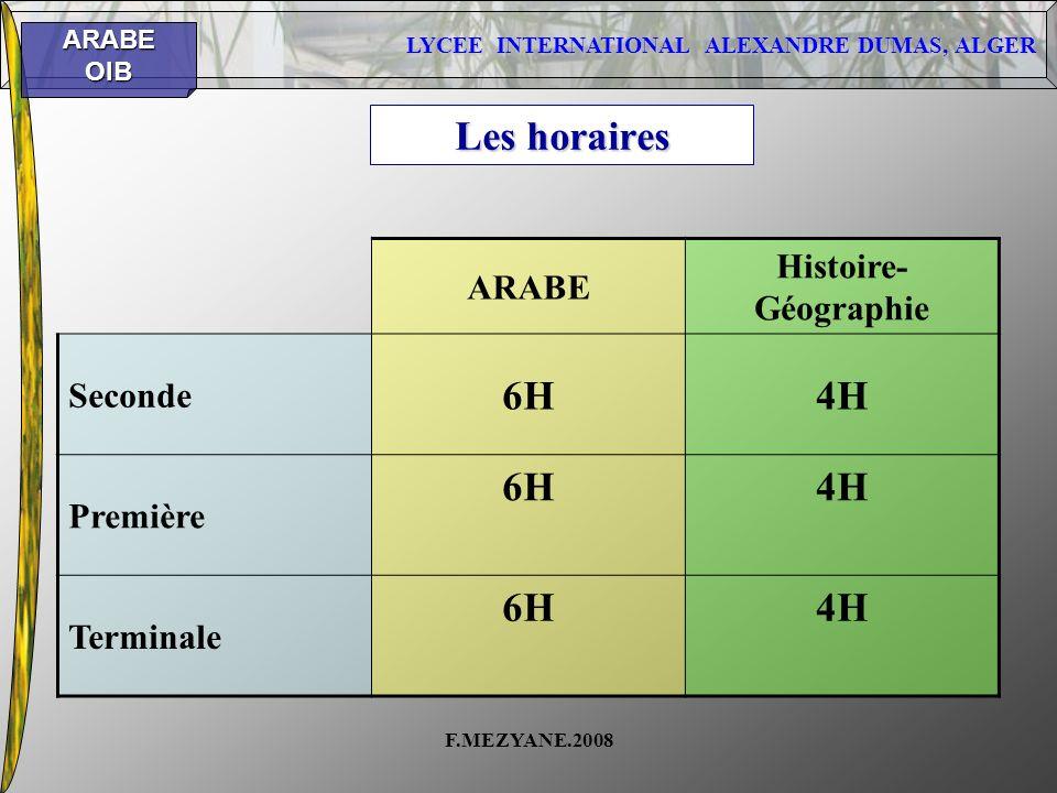 LYCEE INTERNATIONAL ALEXANDRE DUMAS, ALGER ARABEOIB F.MEZYANE.2008 Les horaires ARABE Histoire- Géographie Seconde 6H4H Première 6H4H Terminale 6H4H