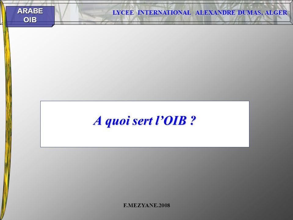LYCEE INTERNATIONAL ALEXANDRE DUMAS, ALGER ARABEOIB F.MEZYANE.2008 A quoi sert lOIB ?