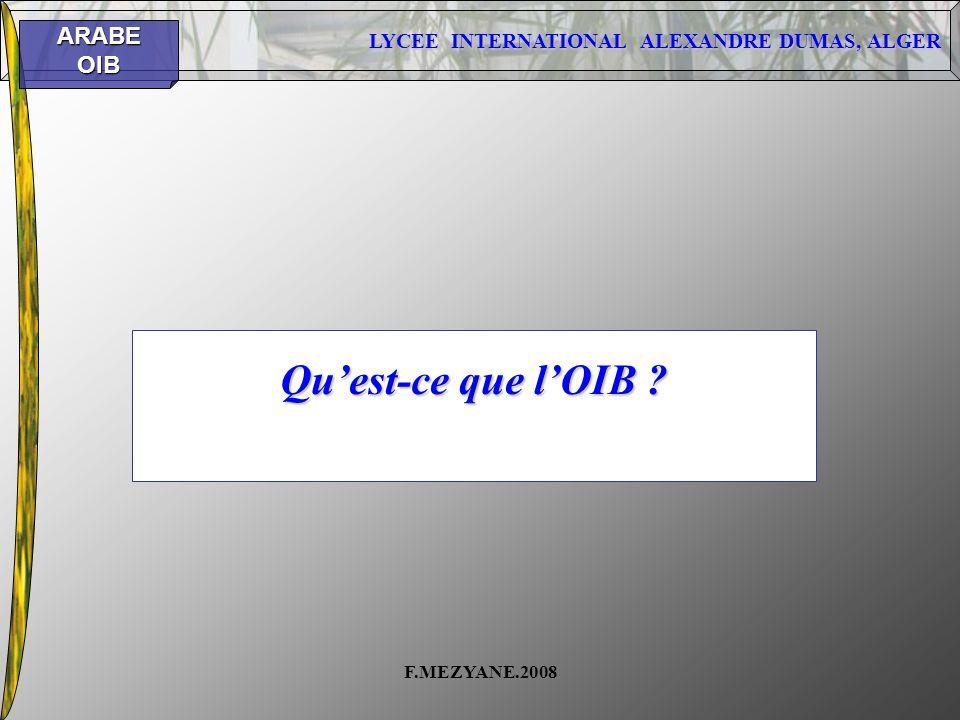 LYCEE INTERNATIONAL ALEXANDRE DUMAS, ALGER ARABEOIB F.MEZYANE.2008 Quest-ce que lOIB ?