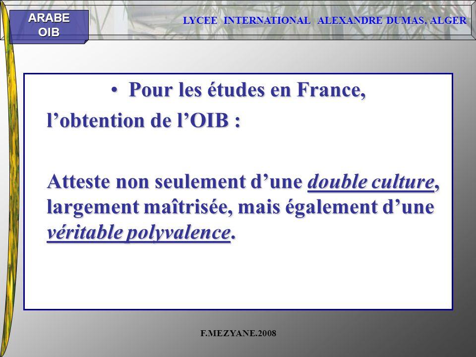 LYCEE INTERNATIONAL ALEXANDRE DUMAS, ALGER ARABEOIB F.MEZYANE.2008 Pour les études en France,Pour les études en France, lobtention de lOIB : Atteste n