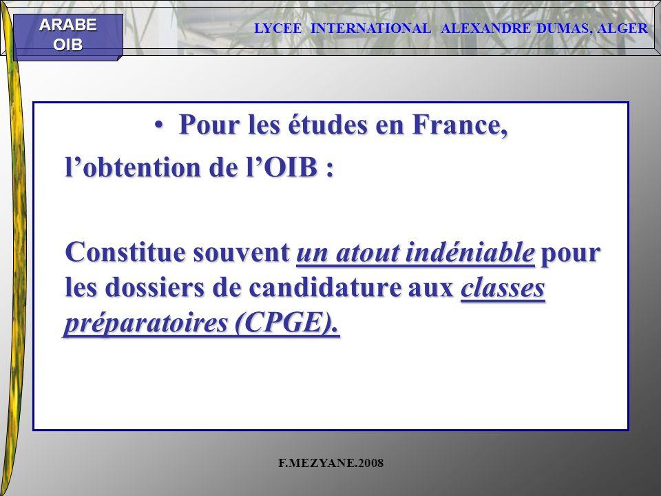 LYCEE INTERNATIONAL ALEXANDRE DUMAS, ALGER ARABEOIB F.MEZYANE.2008 Pour les études en France,Pour les études en France, lobtention de lOIB : Constitue