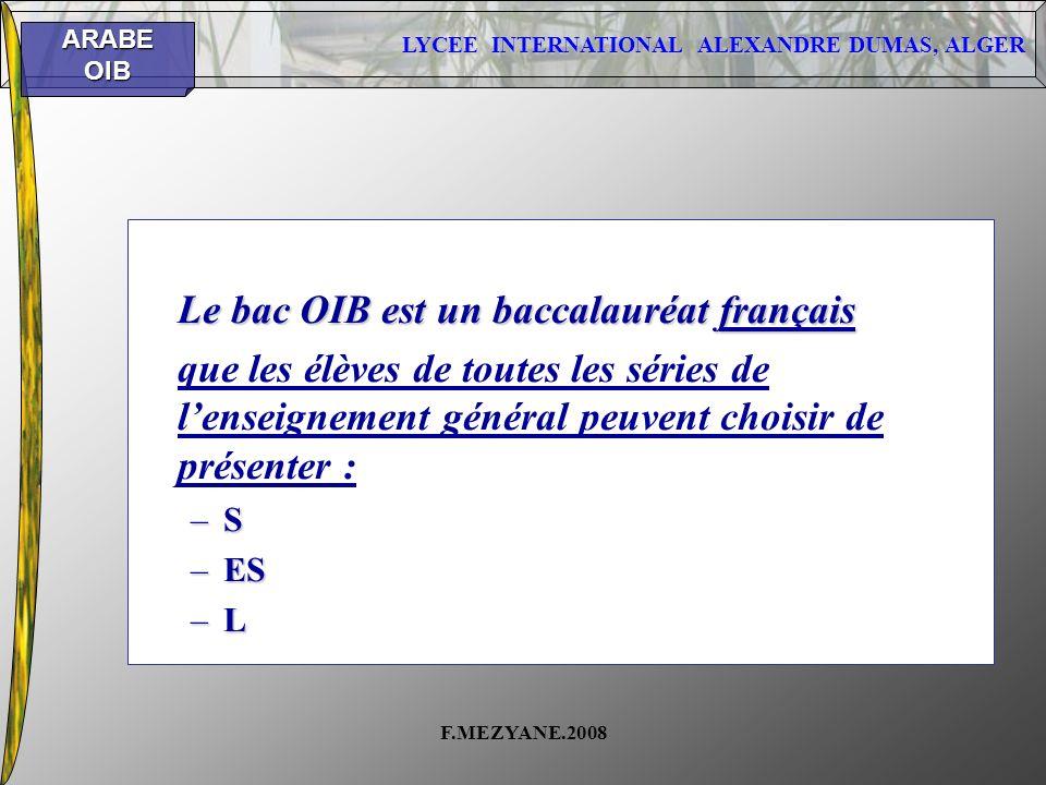LYCEE INTERNATIONAL ALEXANDRE DUMAS, ALGER ARABEOIB F.MEZYANE.2008 Le bac OIB est un baccalauréat français que les élèves de toutes les séries de lens