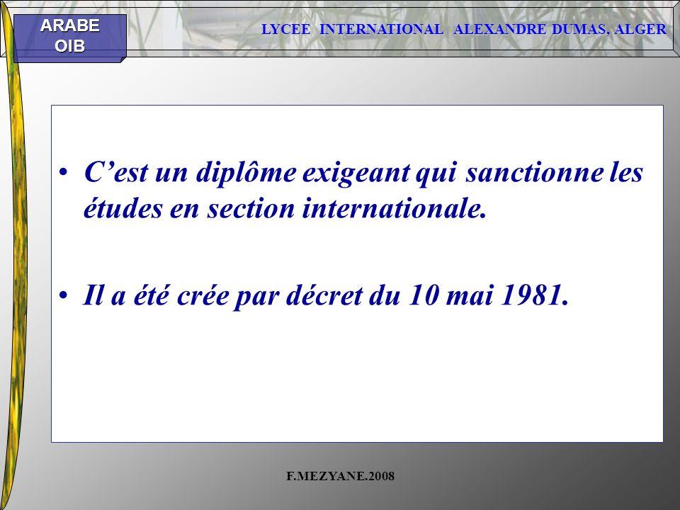 LYCEE INTERNATIONAL ALEXANDRE DUMAS, ALGER ARABEOIB F.MEZYANE.2008 Cest un diplôme exigeant qui sanctionne les études en section internationale. Il a