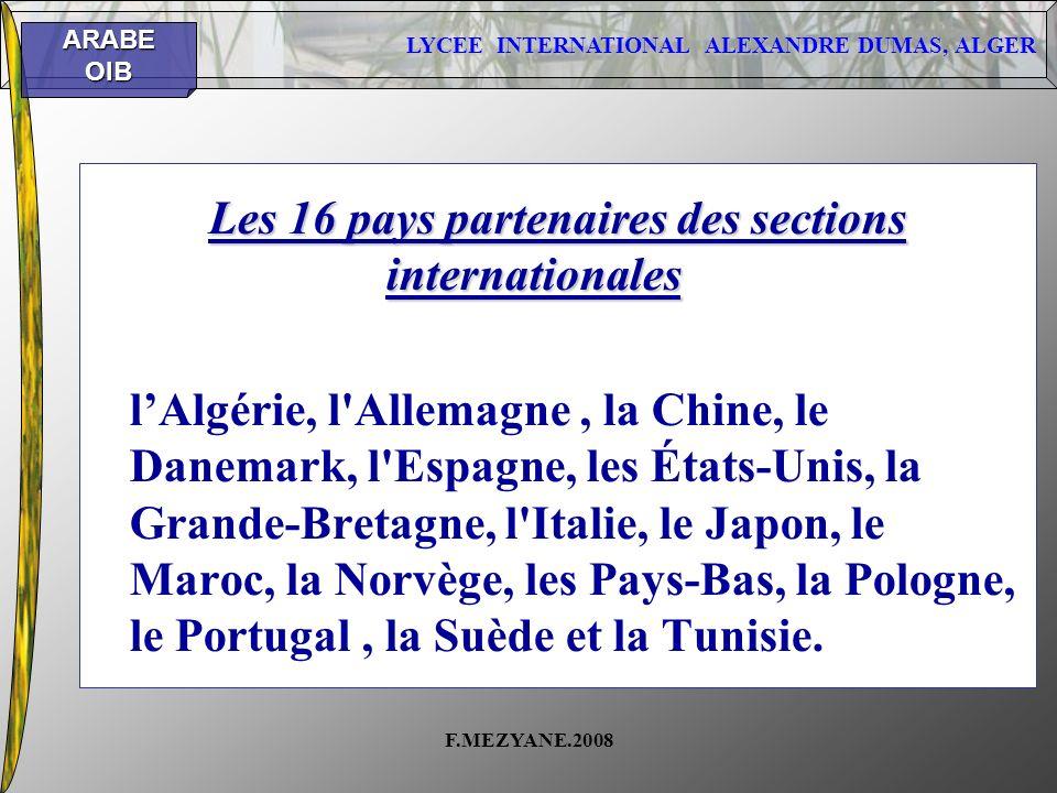 LYCEE INTERNATIONAL ALEXANDRE DUMAS, ALGER ARABEOIB F.MEZYANE.2008 Les 16 pays partenaires des sections internationales lAlgérie, l'Allemagne, la Chin